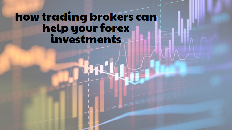 How Trading Brokers Can Help Your Forex Investments