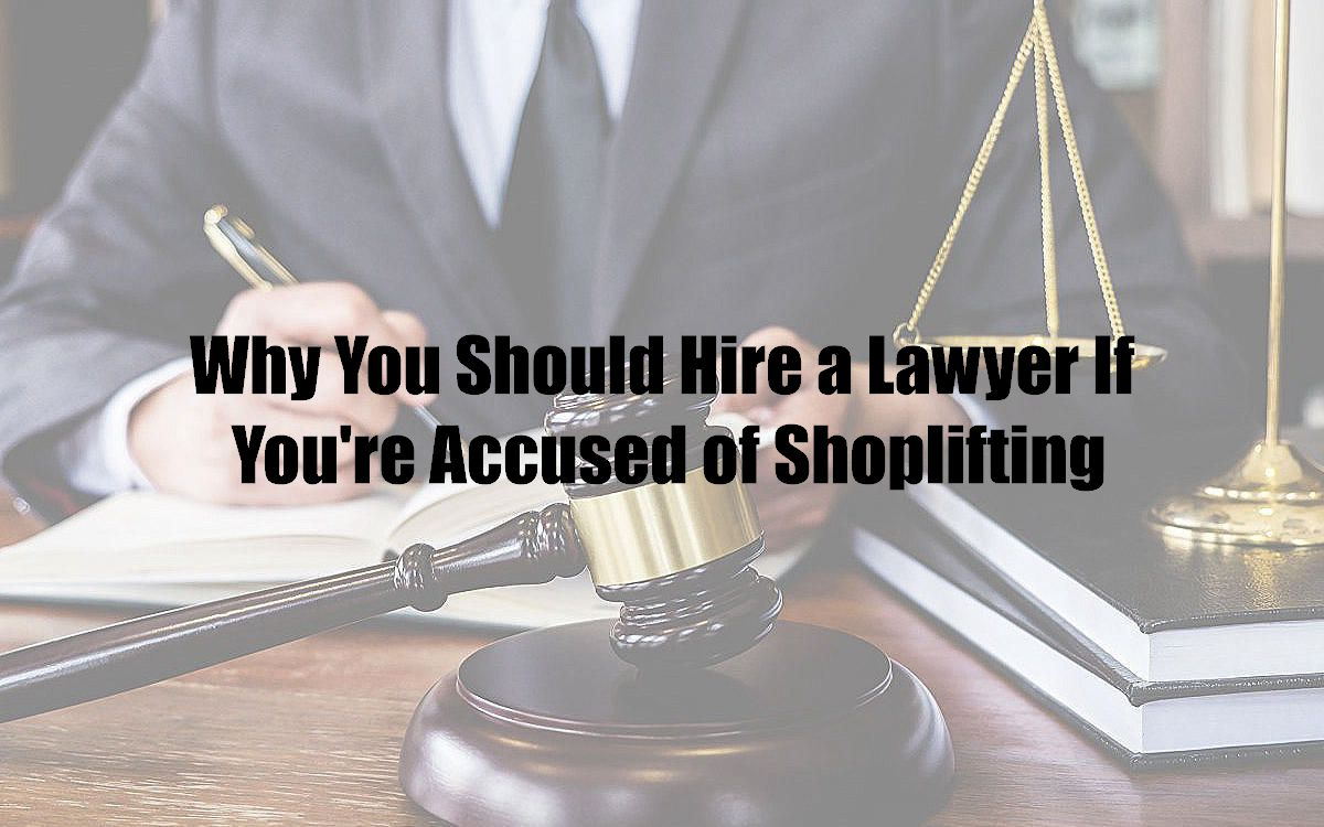 Why You Should Hire a Lawyer If You're Accused of Shoplifting
